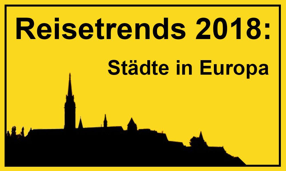 Städtereisen in Europa: Unsere Reisetrends 2018